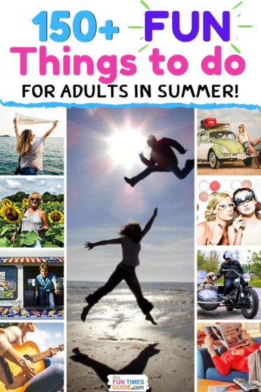 150 Fun (Crazy!) Things For Adults To Do In The Summer!