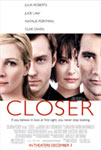 Closer movie starring Julia Roberts, Jude Law, Natalie Portman, and Clive Owen.